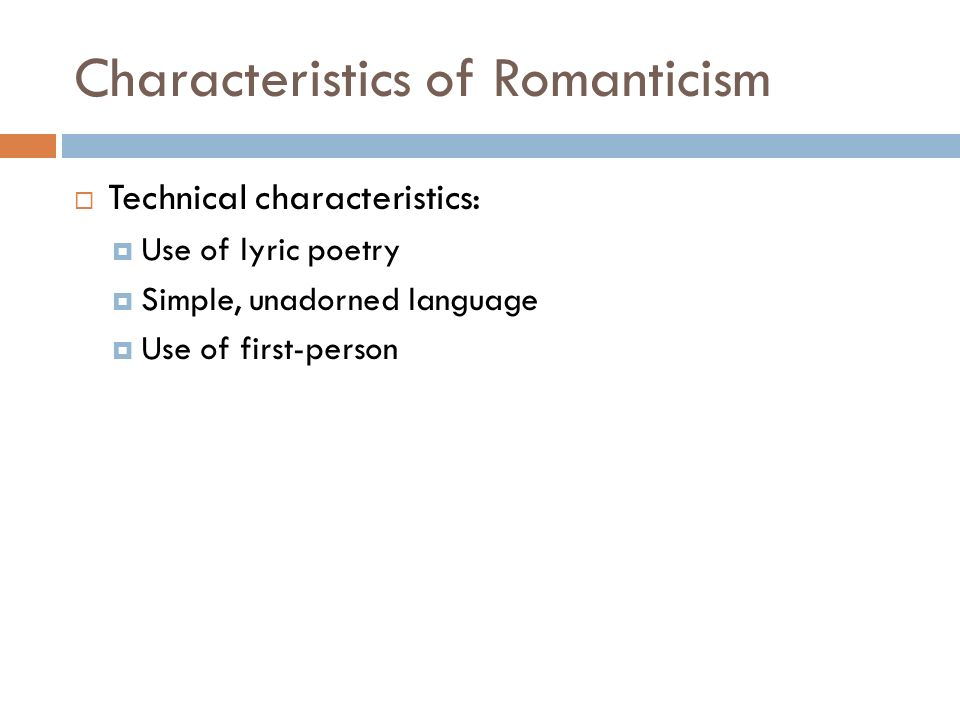 Characteristics of Romanticism  Technical characteristics:  Use of lyric poetry  Simple, unadorned language  Use of first-person