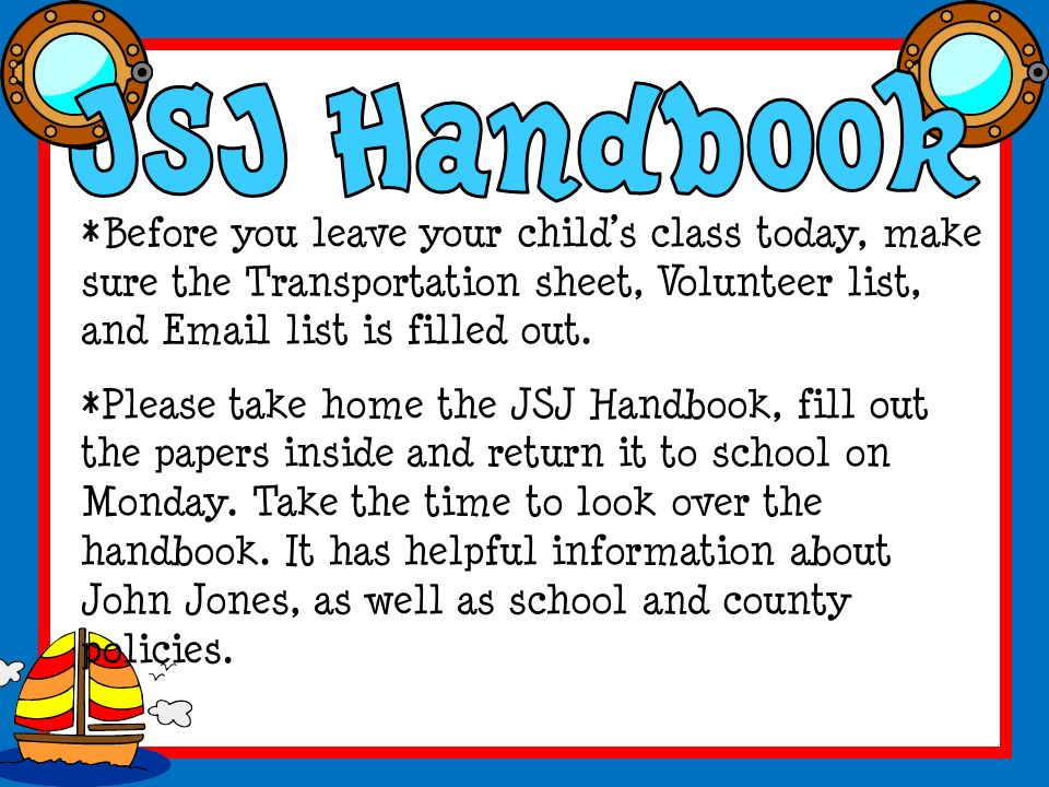 *Before you leave your child's class today, make sure the Transportation sheet, Volunteer list, and  list is filled out.