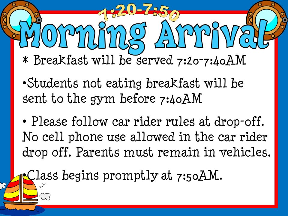 * Breakfast will be served 7:20-7:40AM Students not eating breakfast will be sent to the gym before 7:40AM Please follow car rider rules at drop-off.