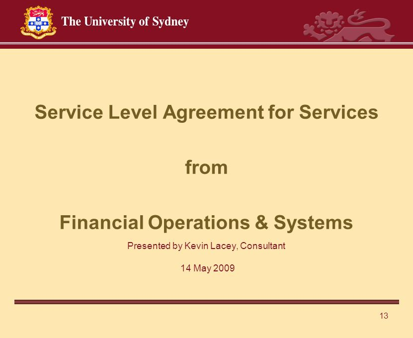 13 Presented by Kevin Lacey, Consultant 14 May 2009 Service Level Agreement for Services from Financial Operations & Systems