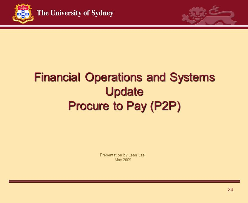 24 Financial Operations and Systems Update Procure to Pay (P2P) Presentation by Lean Lee May 2009