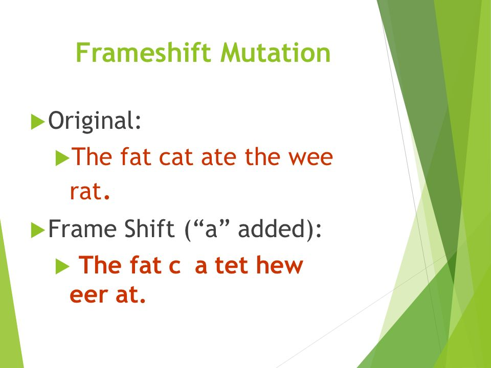 Frameshift Mutation  Original:  The fat cat ate the wee rat.