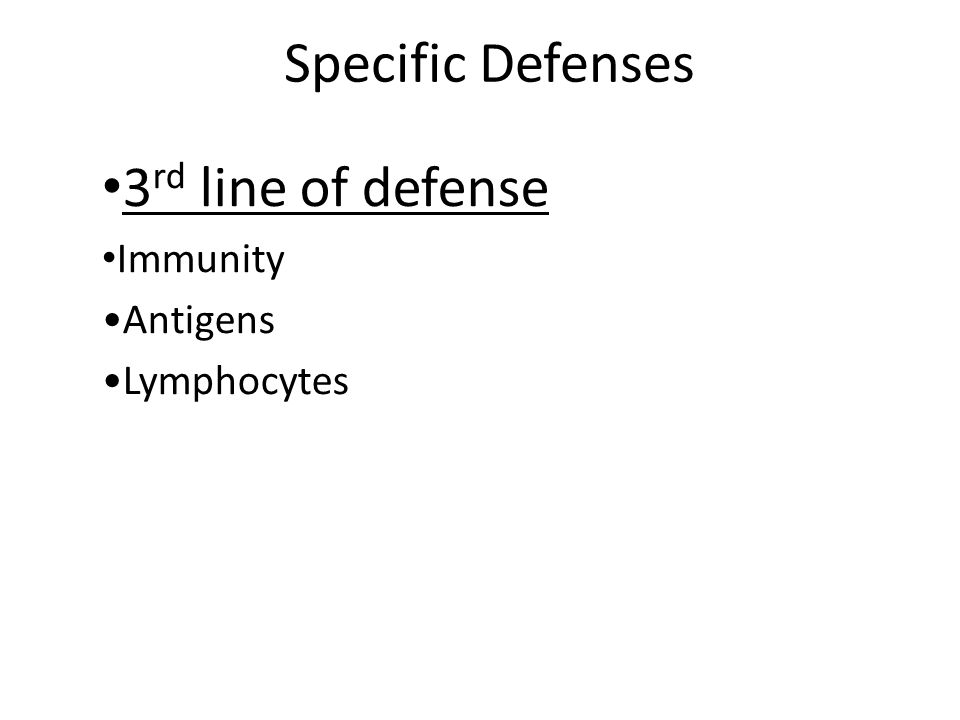 Specific Defenses 3 rd line of defense Immunity Antigens Lymphocytes