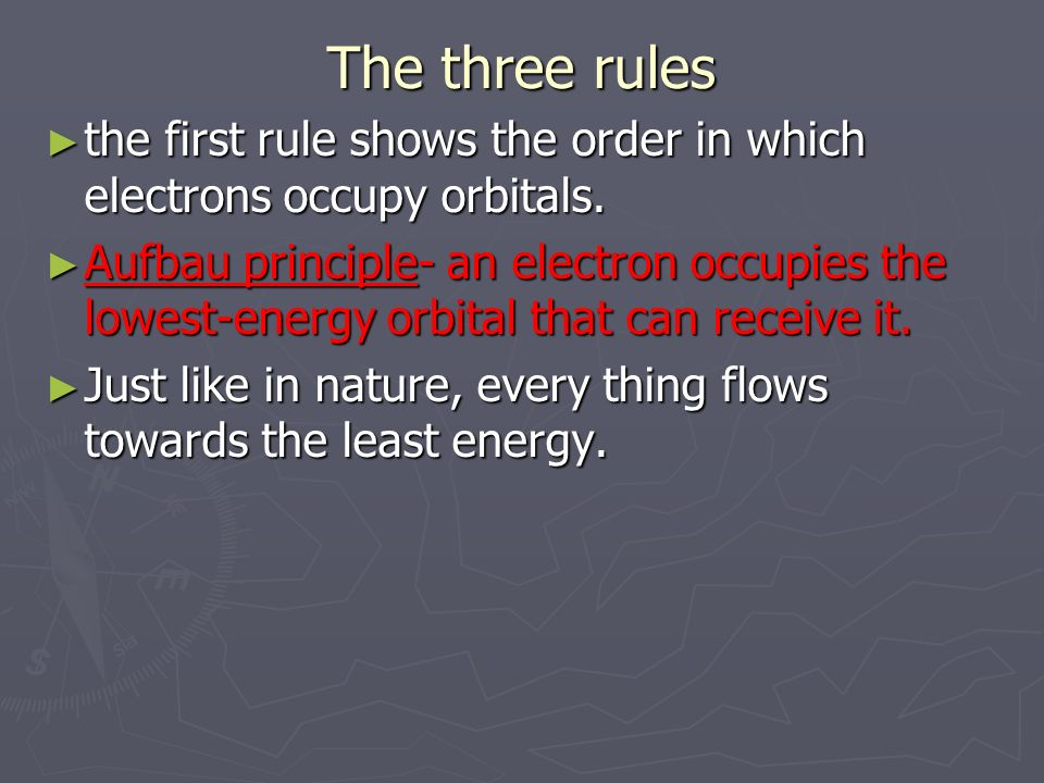 The three rules ► the first rule shows the order in which electrons occupy orbitals.