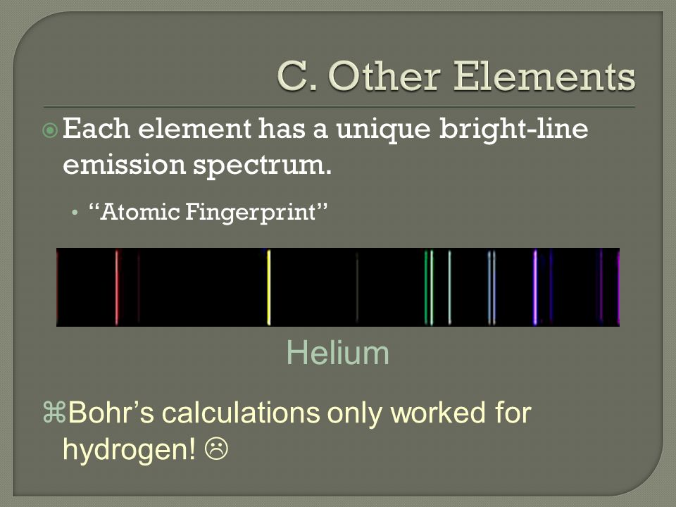  Each element has a unique bright-line emission spectrum.