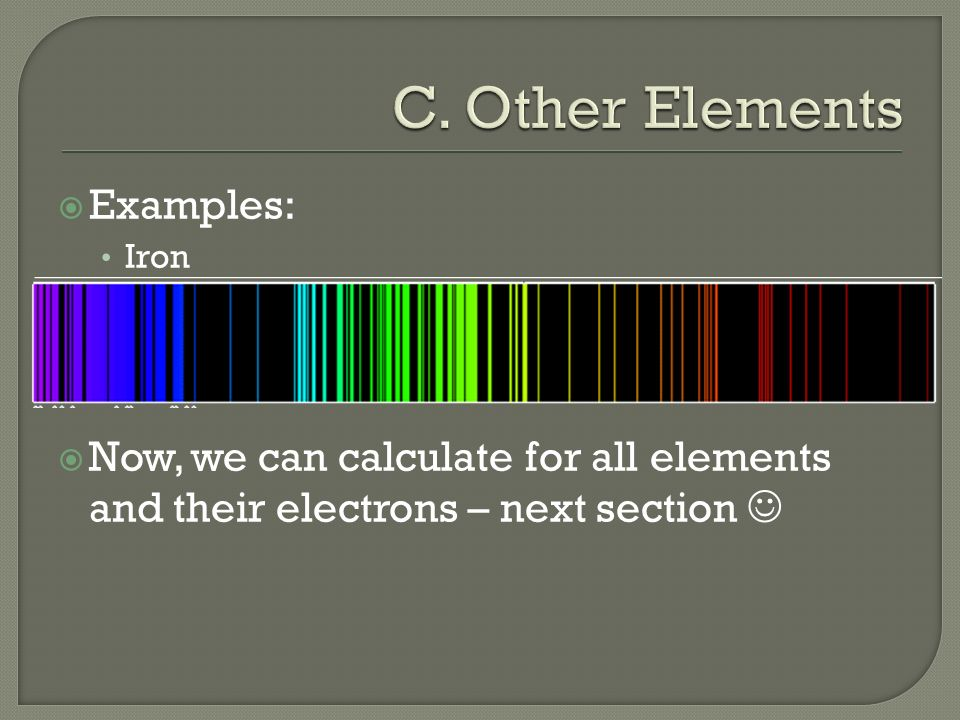  Examples: Iron  Now, we can calculate for all elements and their electrons – next section