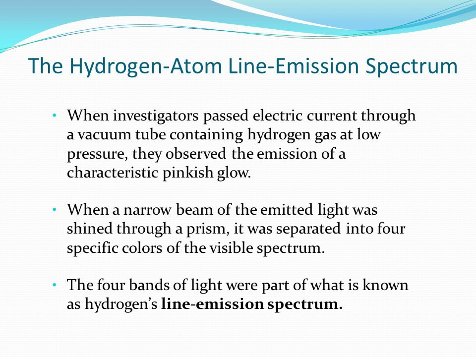 The Hydrogen-Atom Line-Emission Spectrum When investigators passed electric current through a vacuum tube containing hydrogen gas at low pressure, they observed the emission of a characteristic pinkish glow.