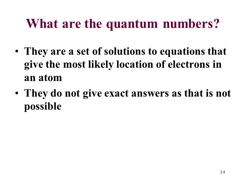 14 What are the quantum numbers.