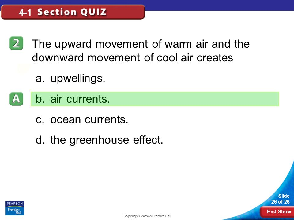 End Show Slide 26 of 26 Copyright Pearson Prentice Hall 4-1 The upward movement of warm air and the downward movement of cool air creates a.upwellings.
