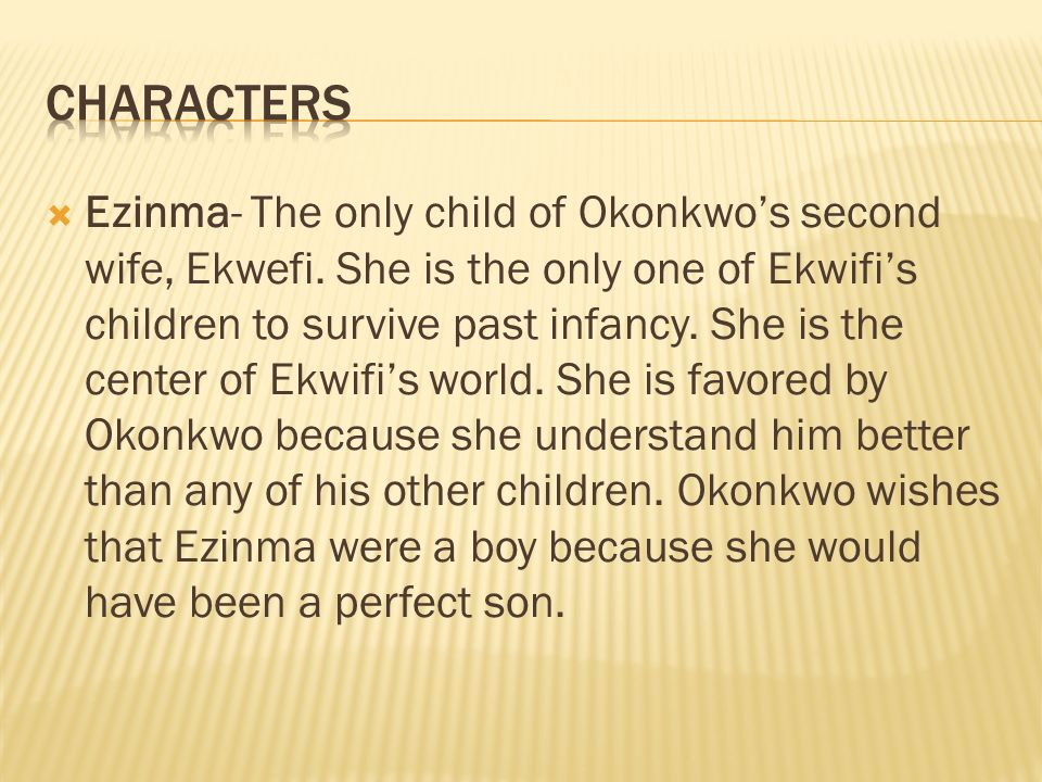  Ezinma- The only child of Okonkwo's second wife, Ekwefi.