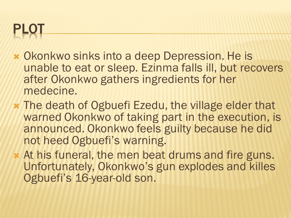  Okonkwo sinks into a deep Depression. He is unable to eat or sleep.