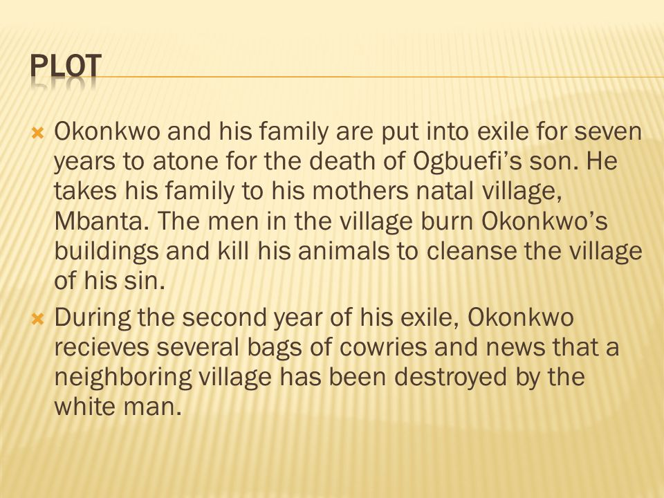  Okonkwo and his family are put into exile for seven years to atone for the death of Ogbuefi's son.