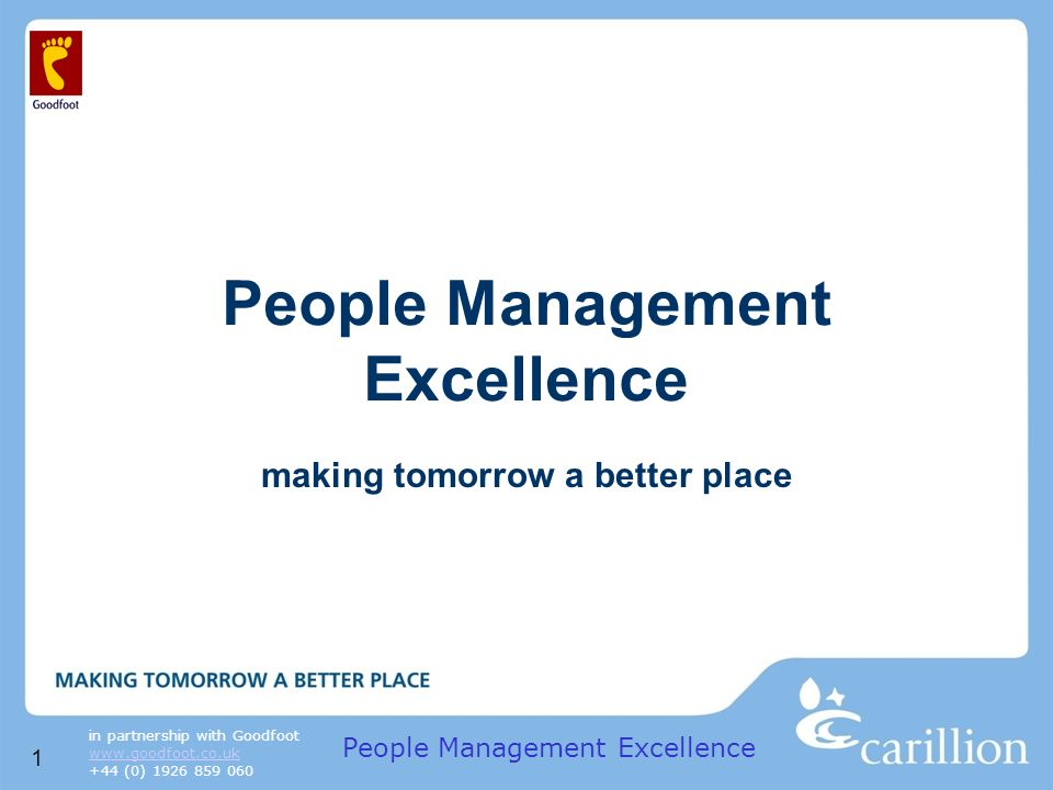1 in partnership with Goodfoot www.goodfoot.co.uk +44 (0) 1926 859 060 People Management Excellence making tomorrow a better place People Management Excellence