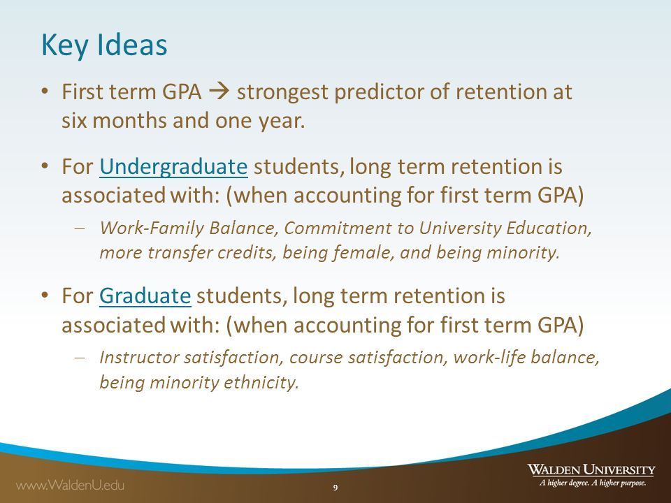 Key Ideas First term GPA  strongest predictor of retention at six months and one year.