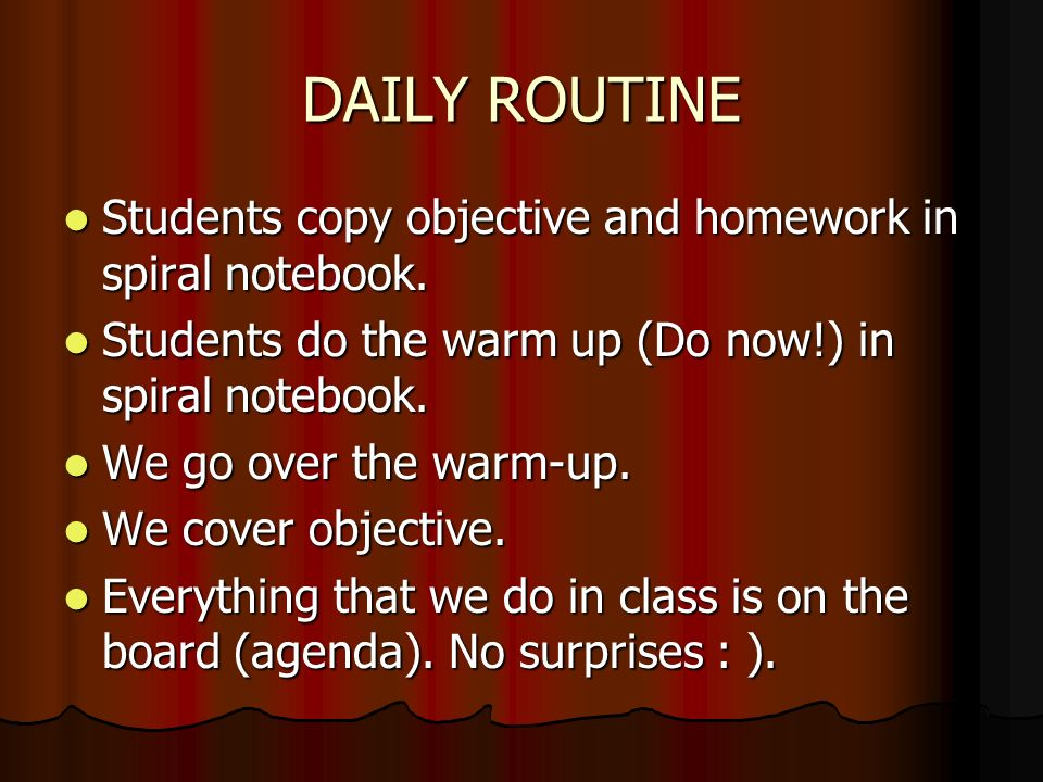 DAILY ROUTINE Students copy objective and homework in spiral notebook.