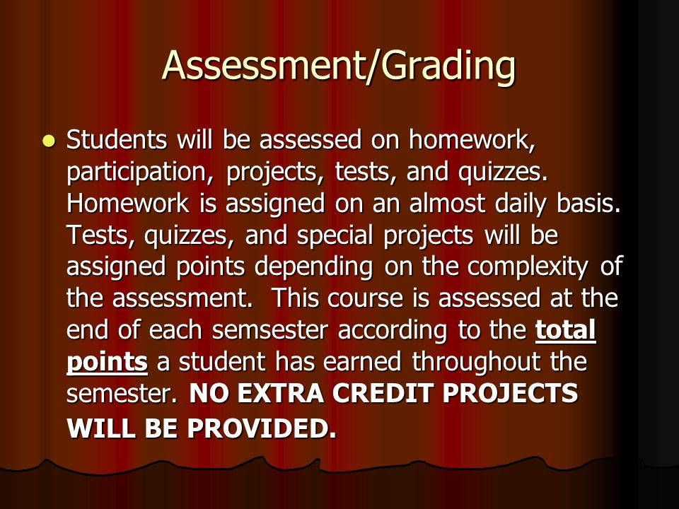 Assessment/Grading Students will be assessed on homework, participation, projects, tests, and quizzes.