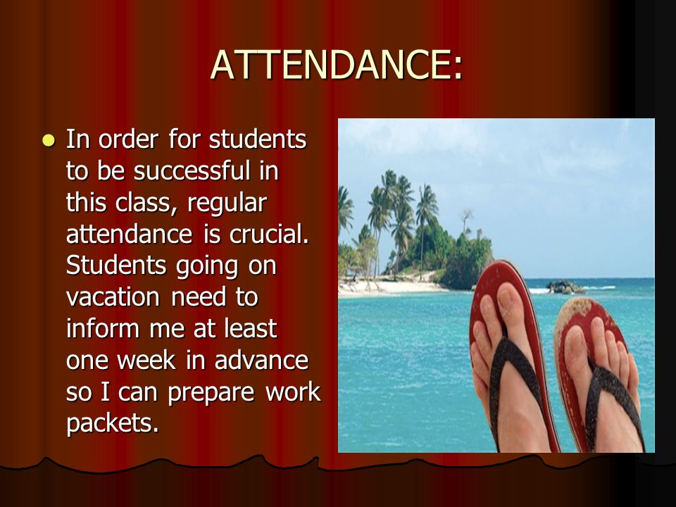 ATTENDANCE: In order for students to be successful in this class, regular attendance is crucial.