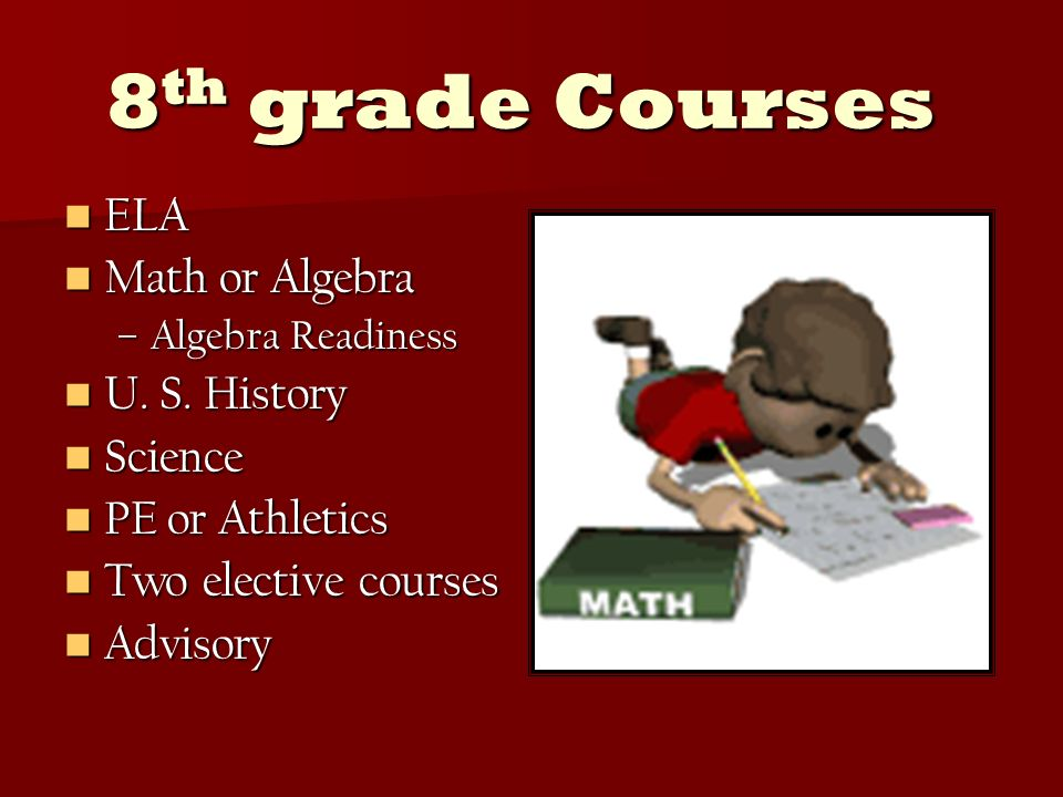 8 th grade Courses ELA ELA Math or Algebra Math or Algebra –Algebra Readiness U.