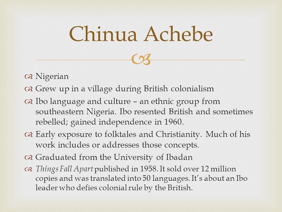   Nigerian  Grew up in a village during British colonialism  Ibo language and culture – an ethnic group from southeastern Nigeria.