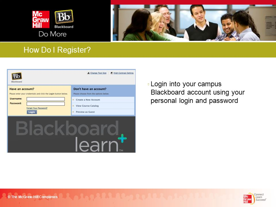 Login into your campus Blackboard account using your personal login and password © The McGraw-Hill Companies How Do I Register