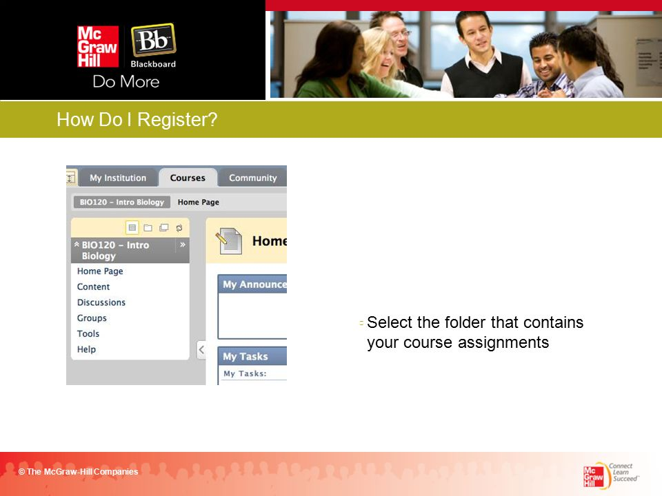 Select the folder that contains your course assignments © The McGraw-Hill Companies How Do I Register