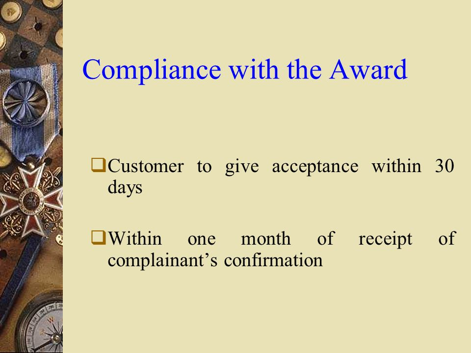 Compliance with the Award  Customer to give acceptance within 30 days  Within one month of receipt of complainant's confirmation