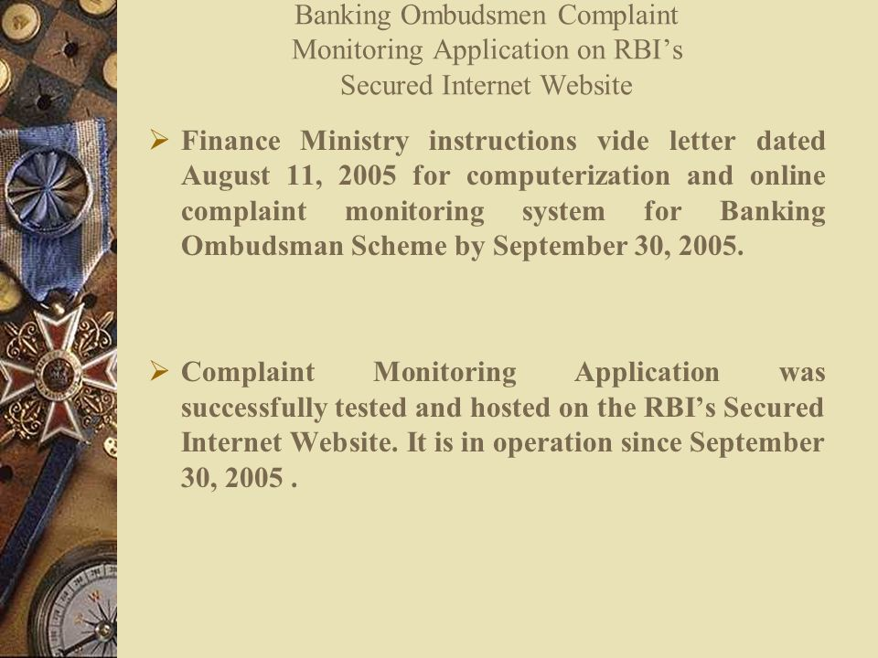  Finance Ministry instructions vide letter dated August 11, 2005 for computerization and online complaint monitoring system for Banking Ombudsman Scheme by September 30, 2005.