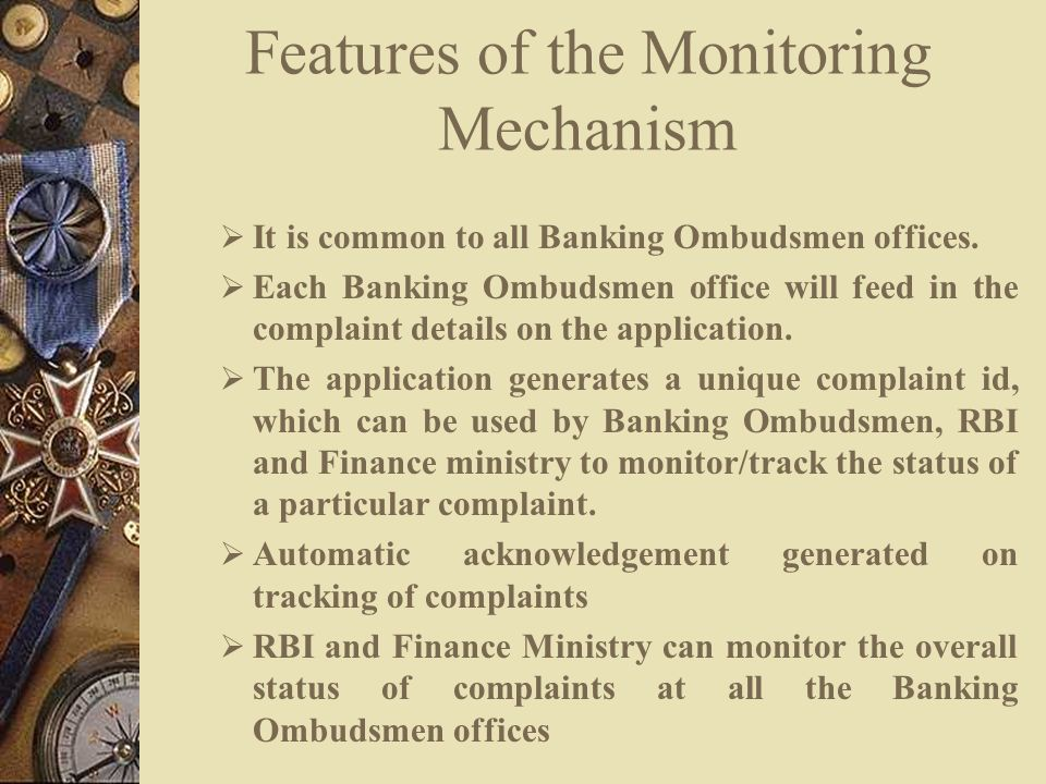 Features of the Monitoring Mechanism  It is common to all Banking Ombudsmen offices.