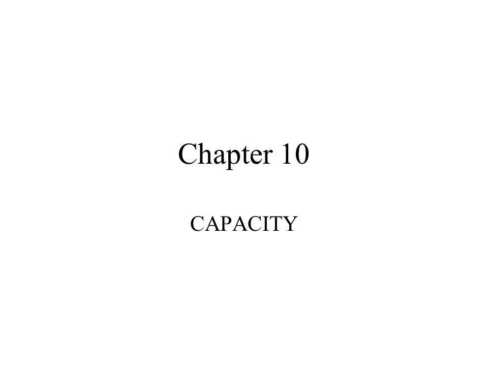 Chapter 10 CAPACITY