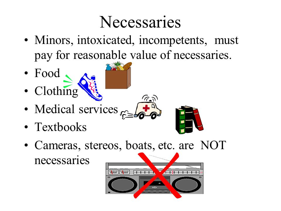 Necessaries Minors, intoxicated, incompetents, must pay for reasonable value of necessaries.