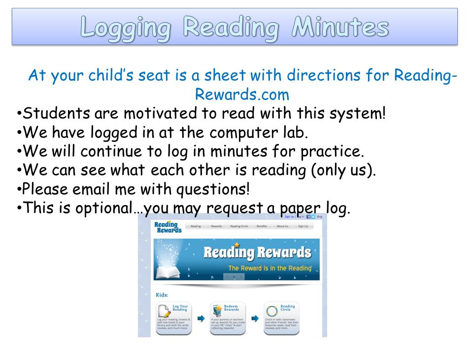 At your child's seat is a sheet with directions for Reading- Rewards.com Students are motivated to read with this system.