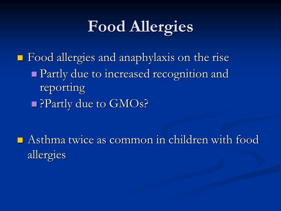 Food Allergies Food allergies and anaphylaxis on the rise Food allergies and anaphylaxis on the rise Partly due to increased recognition and reporting Partly due to increased recognition and reporting Partly due to GMOs.
