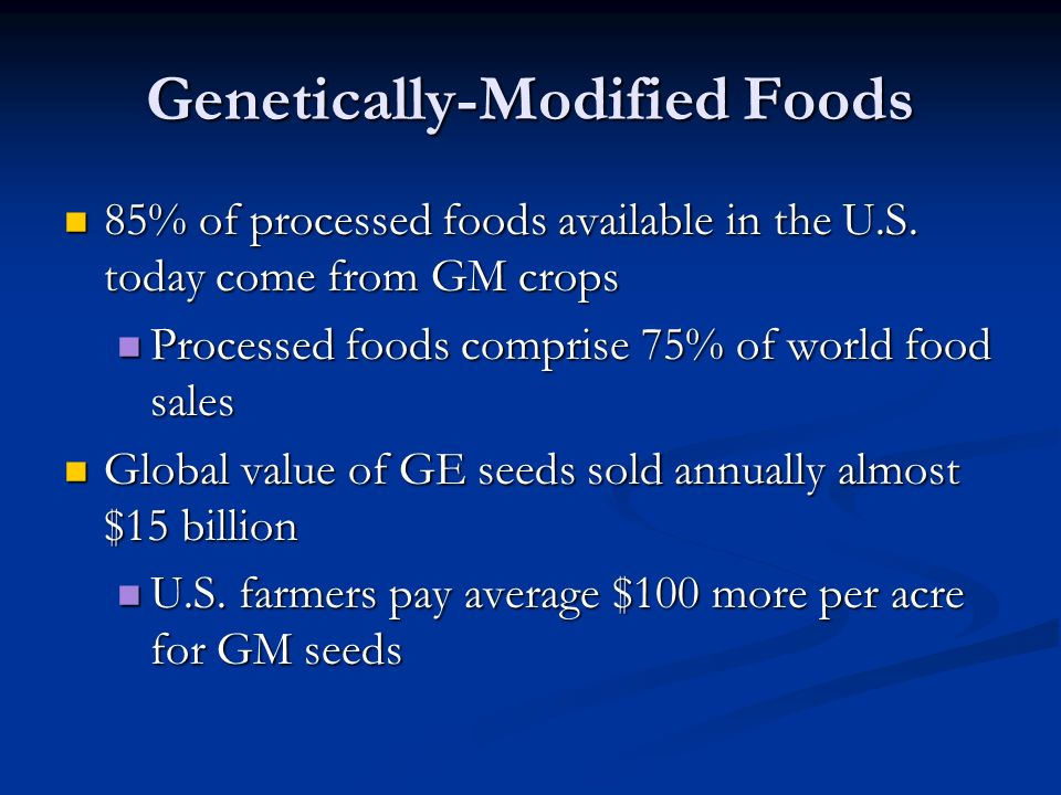 Genetically-Modified Foods 85% of processed foods available in the U.S.