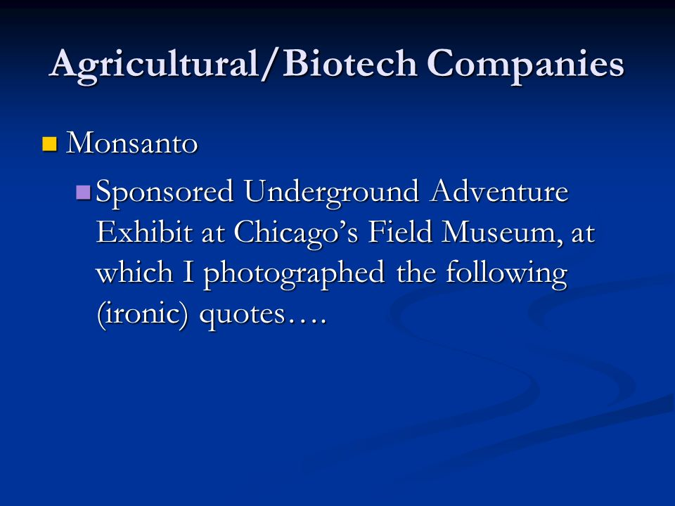 Agricultural/Biotech Companies Monsanto Monsanto Sponsored Underground Adventure Exhibit at Chicago's Field Museum, at which I photographed the following (ironic) quotes….