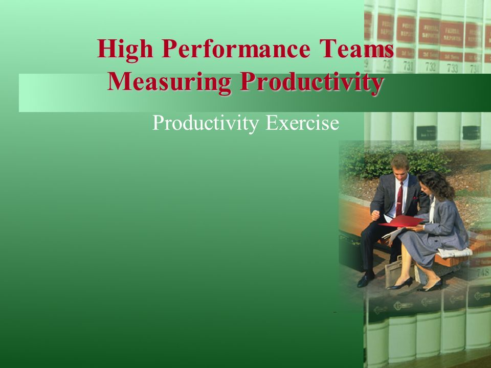 High Performance Teams Measuring Productivity Productivity Exercise