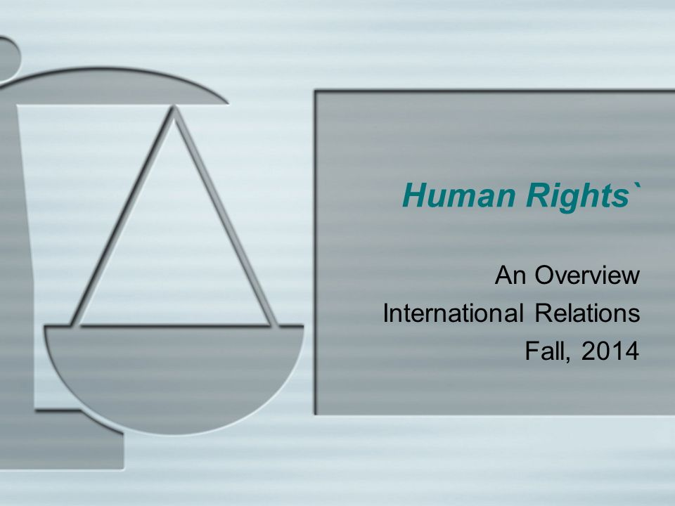 Human Rights` An Overview International Relations Fall, 2014