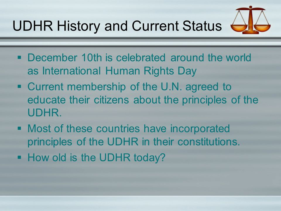 UDHR History and Current Status  December 10th is celebrated around the world as International Human Rights Day  Current membership of the U.N.