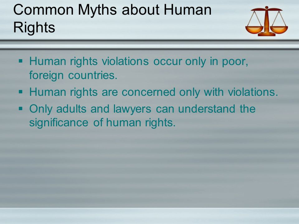 Common Myths about Human Rights  Human rights violations occur only in poor, foreign countries.