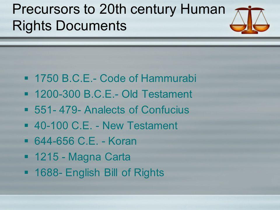 Precursors to 20th century Human Rights Documents  1750 B.C.E.- Code of Hammurabi  1200-300 B.C.E.- Old Testament  551- 479- Analects of Confucius  40-100 C.E.