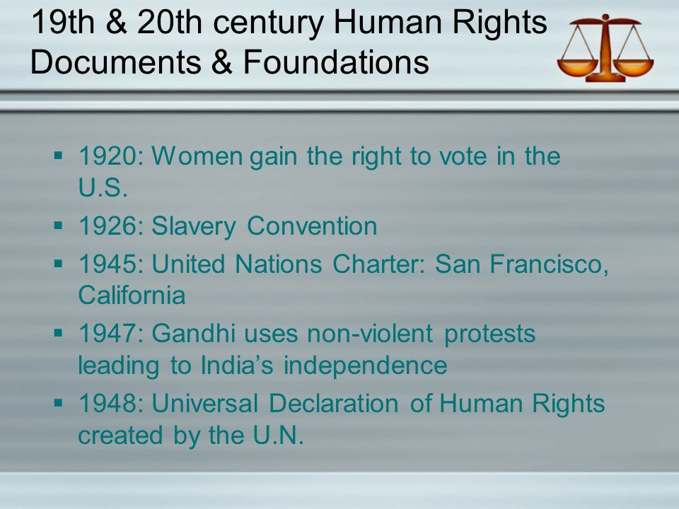 19th & 20th century Human Rights Documents & Foundations  1920: Women gain the right to vote in the U.S.