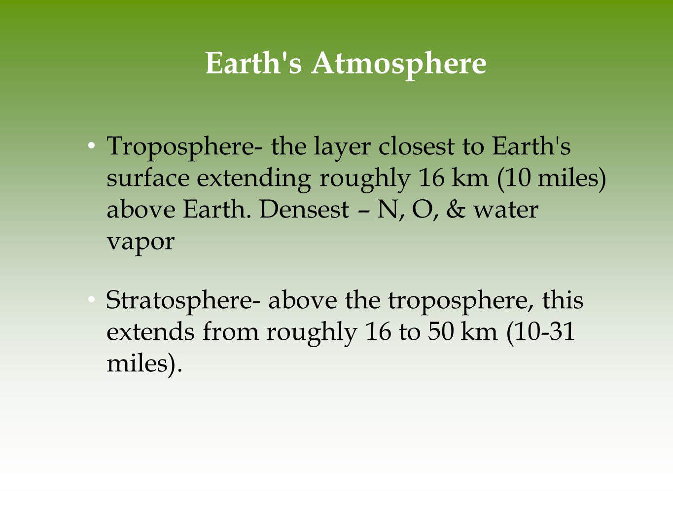 Earth s Atmosphere Troposphere- the layer closest to Earth s surface extending roughly 16 km (10 miles) above Earth.