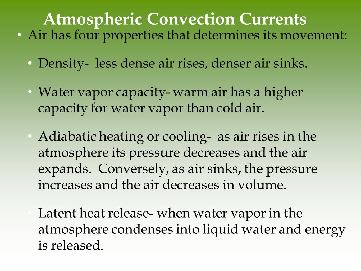 Atmospheric Convection Currents Air has four properties that determines its movement: Density- less dense air rises, denser air sinks.