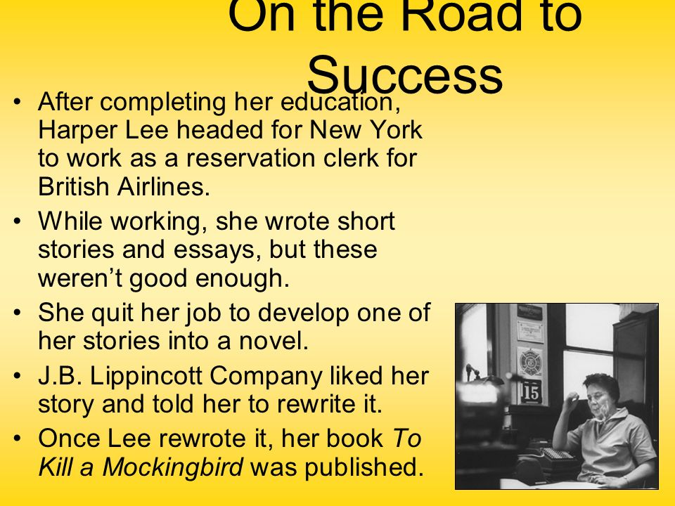 to kill a mockingbird by harper lee young harper lee harper lee on the road to success after completing her education harper lee headed for new york