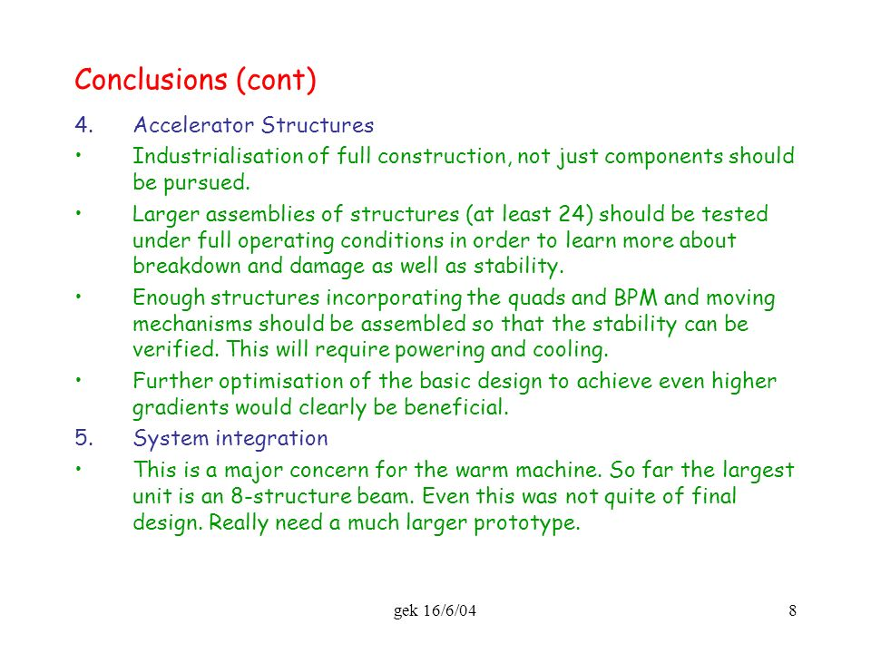 gek 16/6/048 Conclusions (cont) 4.Accelerator Structures Industrialisation of full construction, not just components should be pursued.