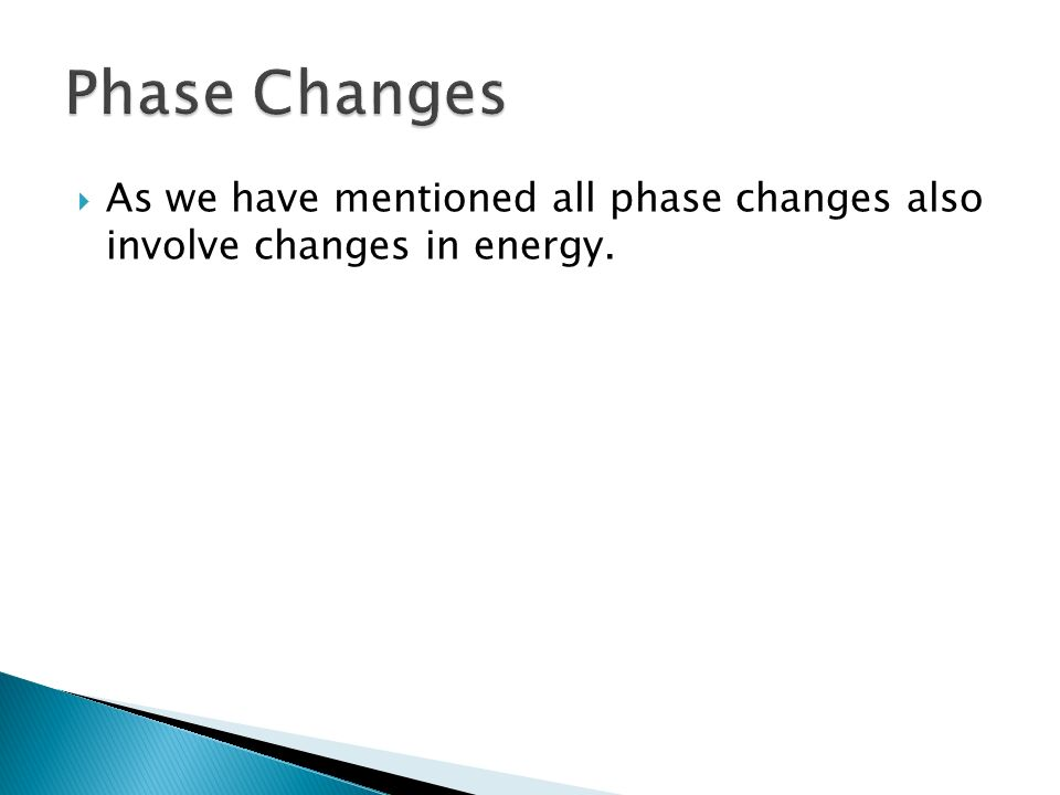  As we have mentioned all phase changes also involve changes in energy.