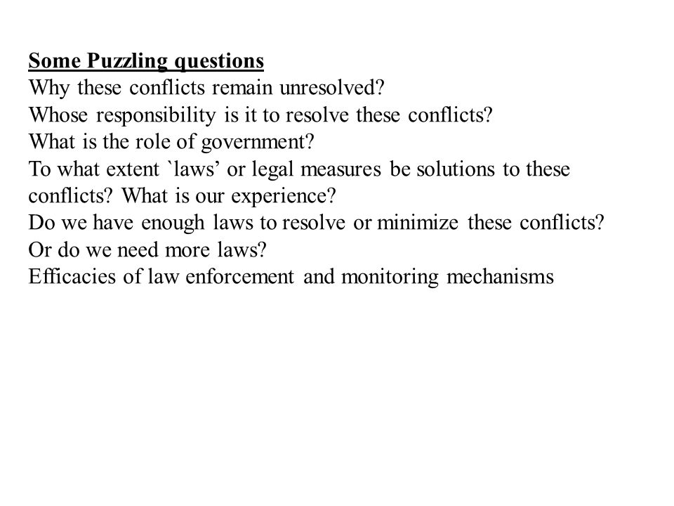 Some Puzzling questions Why these conflicts remain unresolved.
