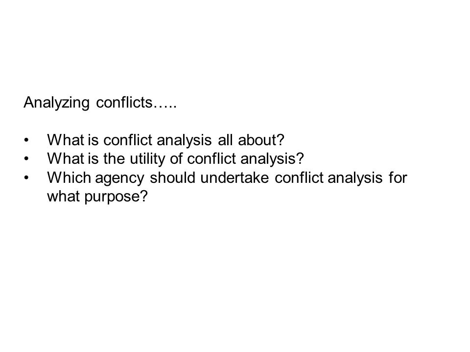 Analyzing conflicts….. What is conflict analysis all about.