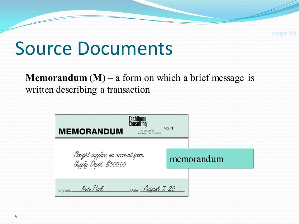 9 Source Documents page 59 Memorandum (M) – a form on which a brief message is written describing a transaction memorandum