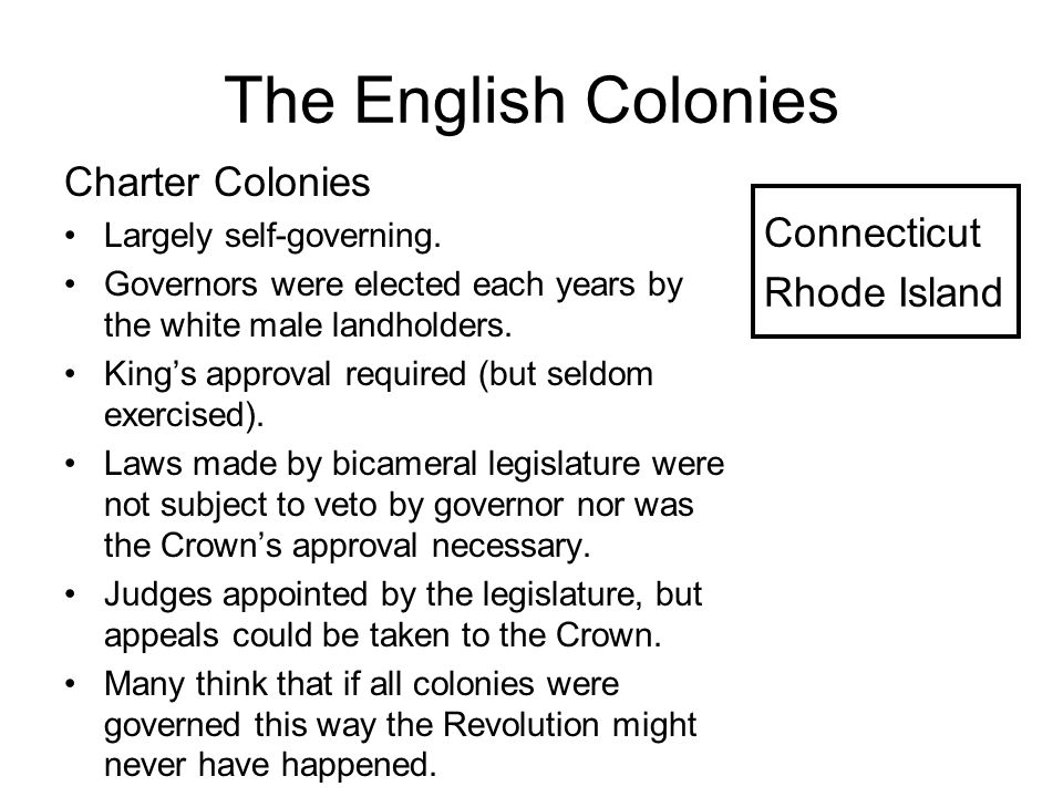 The English Colonies Charter Colonies Largely self-governing.