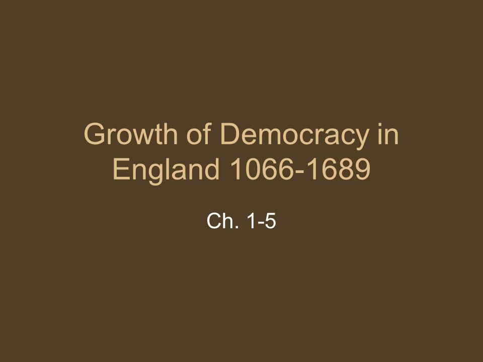 Growth of Democracy in England Ch. 1-5